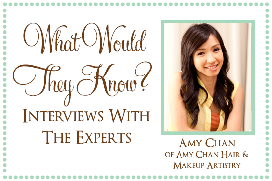 Amy Chan What Would They Know? Amy Chan of Amy Chan Hair & Makeup Artistry