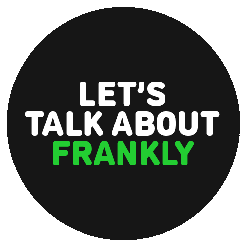 Let's Talk About Frankly