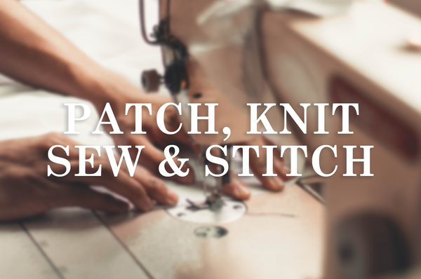 Patch, knit, sew and stitch