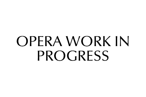 Opera Work in Progress