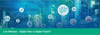 Webinar digital twin or digital triplet