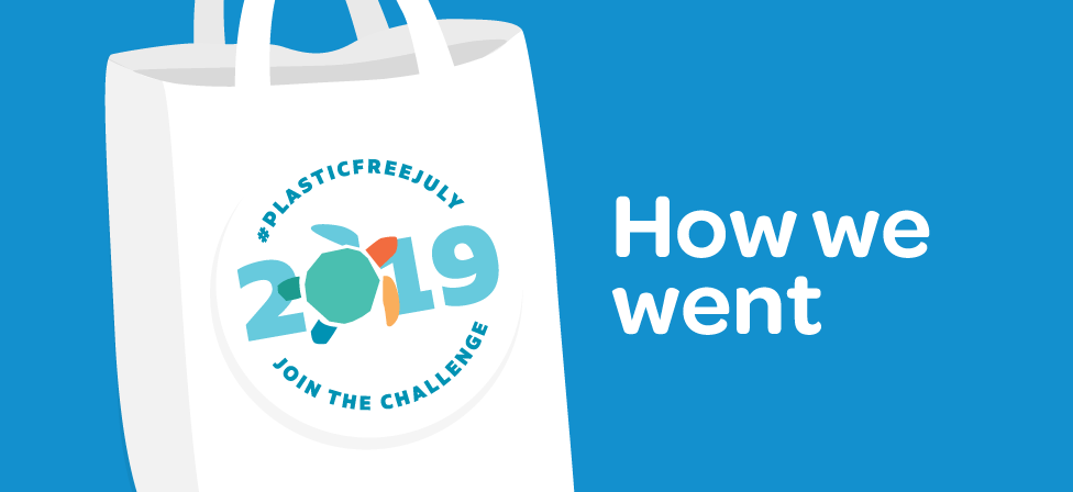 Plastic Free July 2019 – how we went