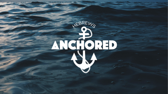 Anchored | Do Not Drift Away | Hebrews 2:1
