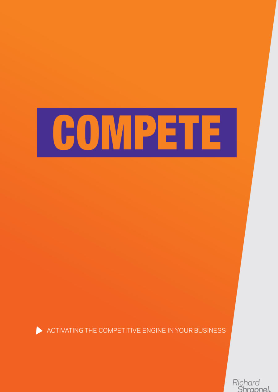 'Compete - Activating The Competitive Engine In Your Business' by Richard Shrapnel