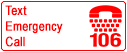 106 is the Australian text-based emergency service number. Clicking this link will take you to the Relay Service website with information about 106 Text Emergency Services. It will open in a new tab or window.