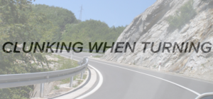Clunking When Turning