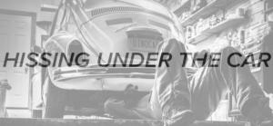 Hissing Under Car