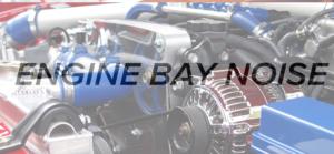 Engine Bay Noise