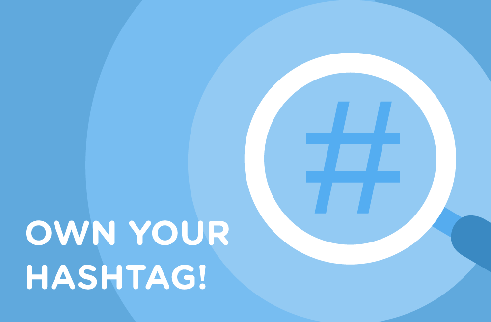 OWN YOUR HASHTAG!