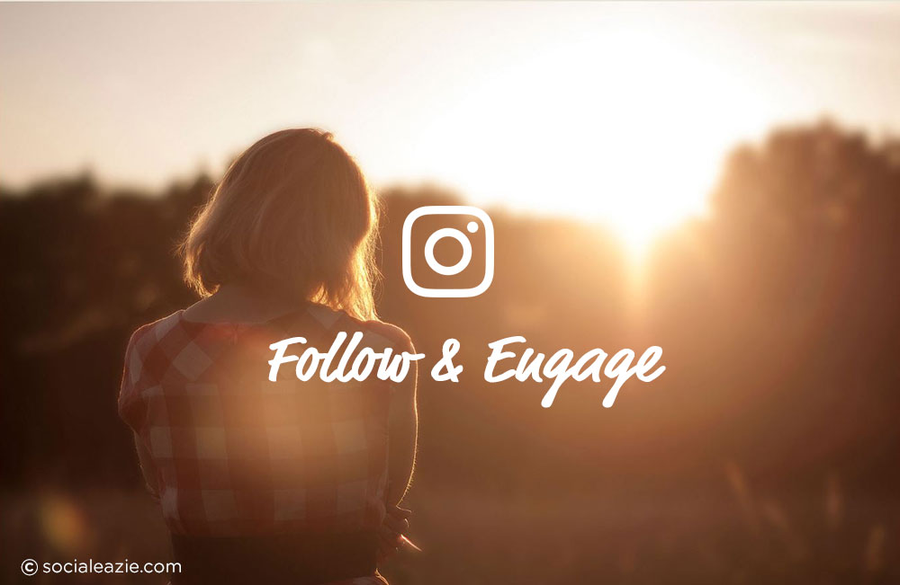 Follow and Engage on Instagram - Social Eazie