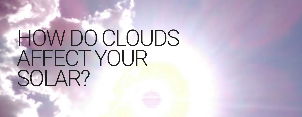 How cloudy days affect your solar