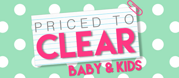 Priced To Clear! Baby & Kids' Essentials