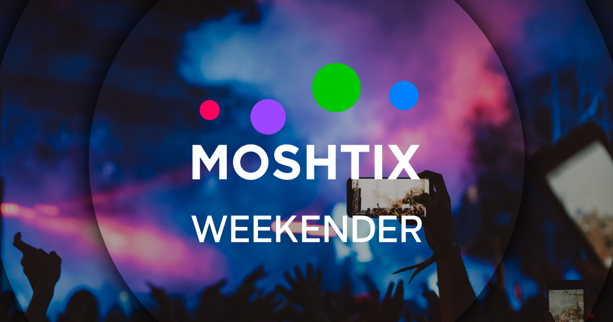 Moshtix Weekender 028- Your Guide To What's On This Weekend