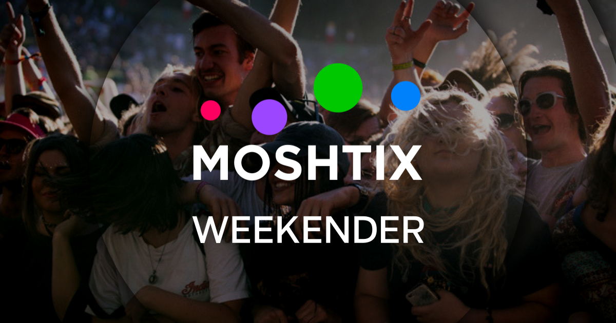 Moshtix Weekender 037: Your Guide To What's On This Weekend