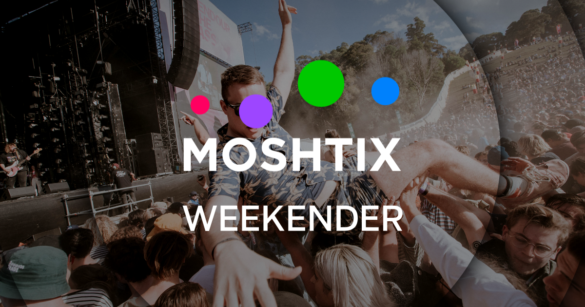 Moshtix Weekender 060: Your Guide To What's Happening This Weekend