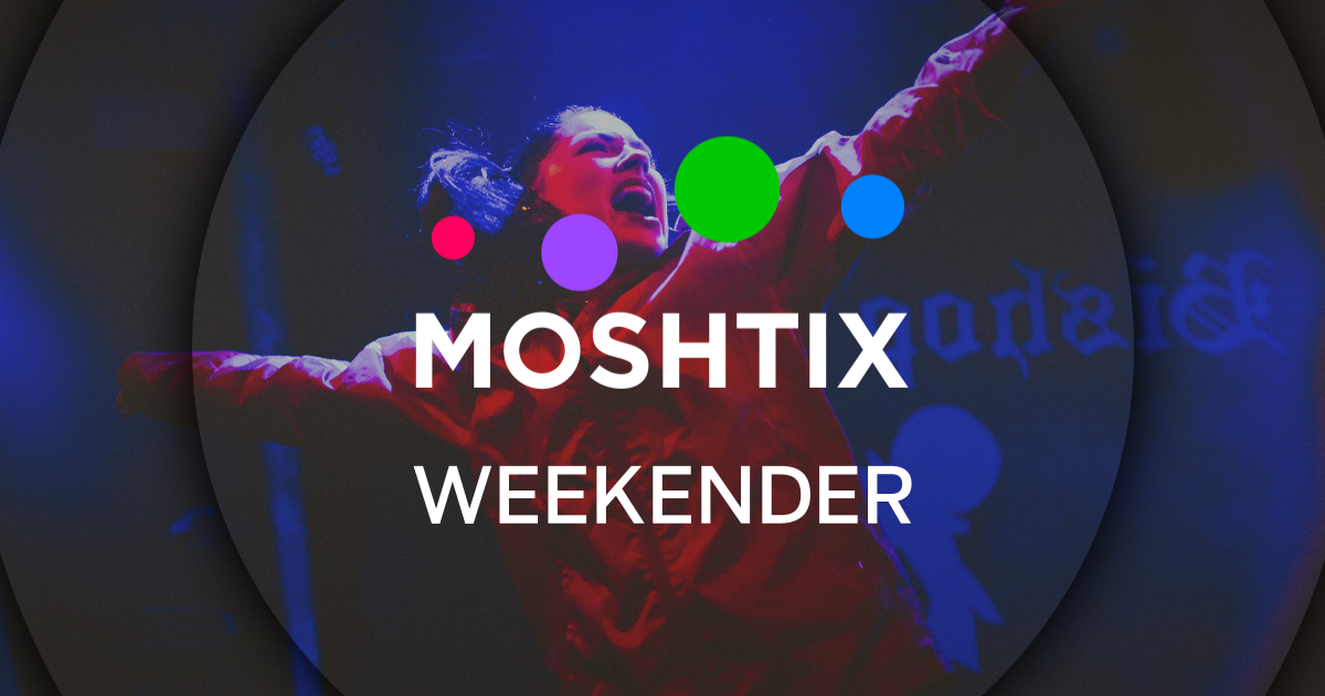 Moshtix Weekender 034: Your Guide To What's On This Weekend