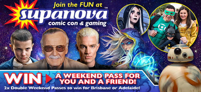 Win A Weekend Pass For You And A Friend To Supanova In Brisbane Or Adelaide!