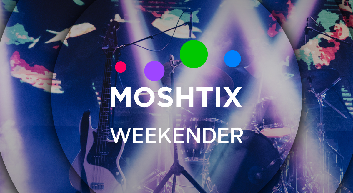 Moshtix Weekender 019 - Your Guide To What's On This Weekend