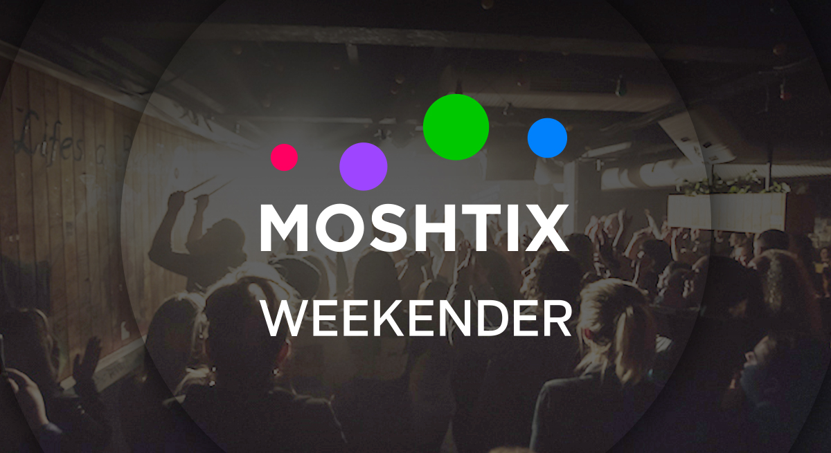 Moshtix Weekender 012 - Your Guide To What's On This Weekend