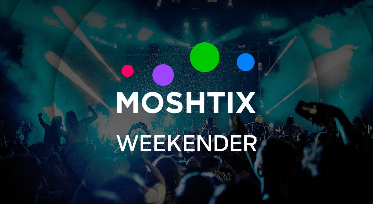Moshtix Weekender 013 - Your Guide To What's On This Weekend