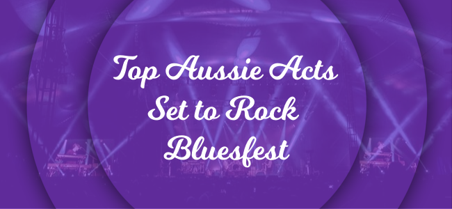 Aussie Acts To Rock Bluesfest