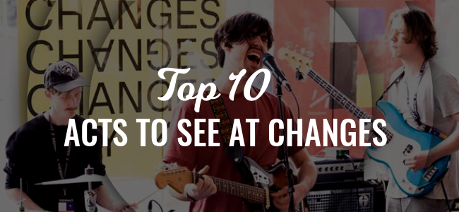 Top Acts To See At CHANGES 2019