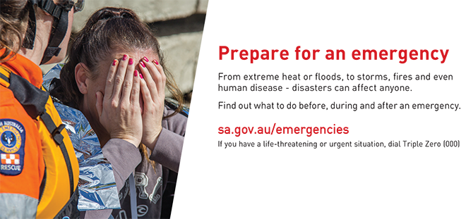 This link will take you to the page on the sa.gov.au website dealing with emergencies. The page will open in a new tab or window.