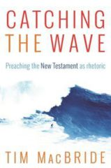 Review: 'Catching the Wave: Preaching the New Testament as Rhetoric' by Tim MacBride cover