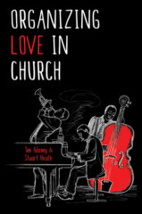 Organizing Love in Church - Tim Adeney and Stuart Heath cover