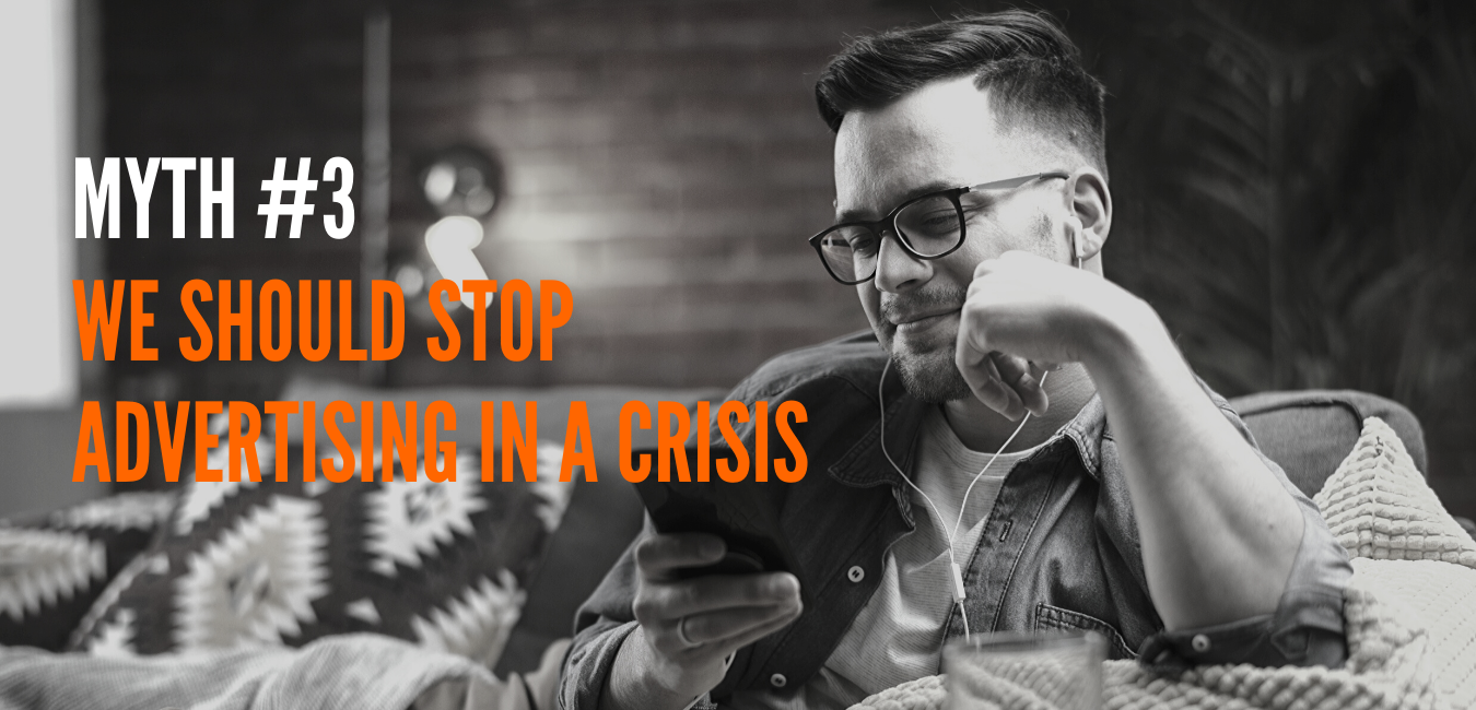 MYTH - We Should Stop Advertising In A Crisis