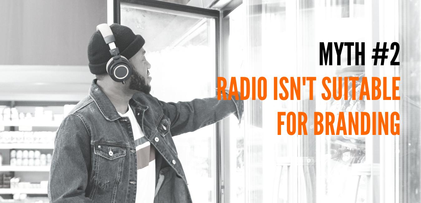MYTH - Radio Isn't Suitable For Branding
