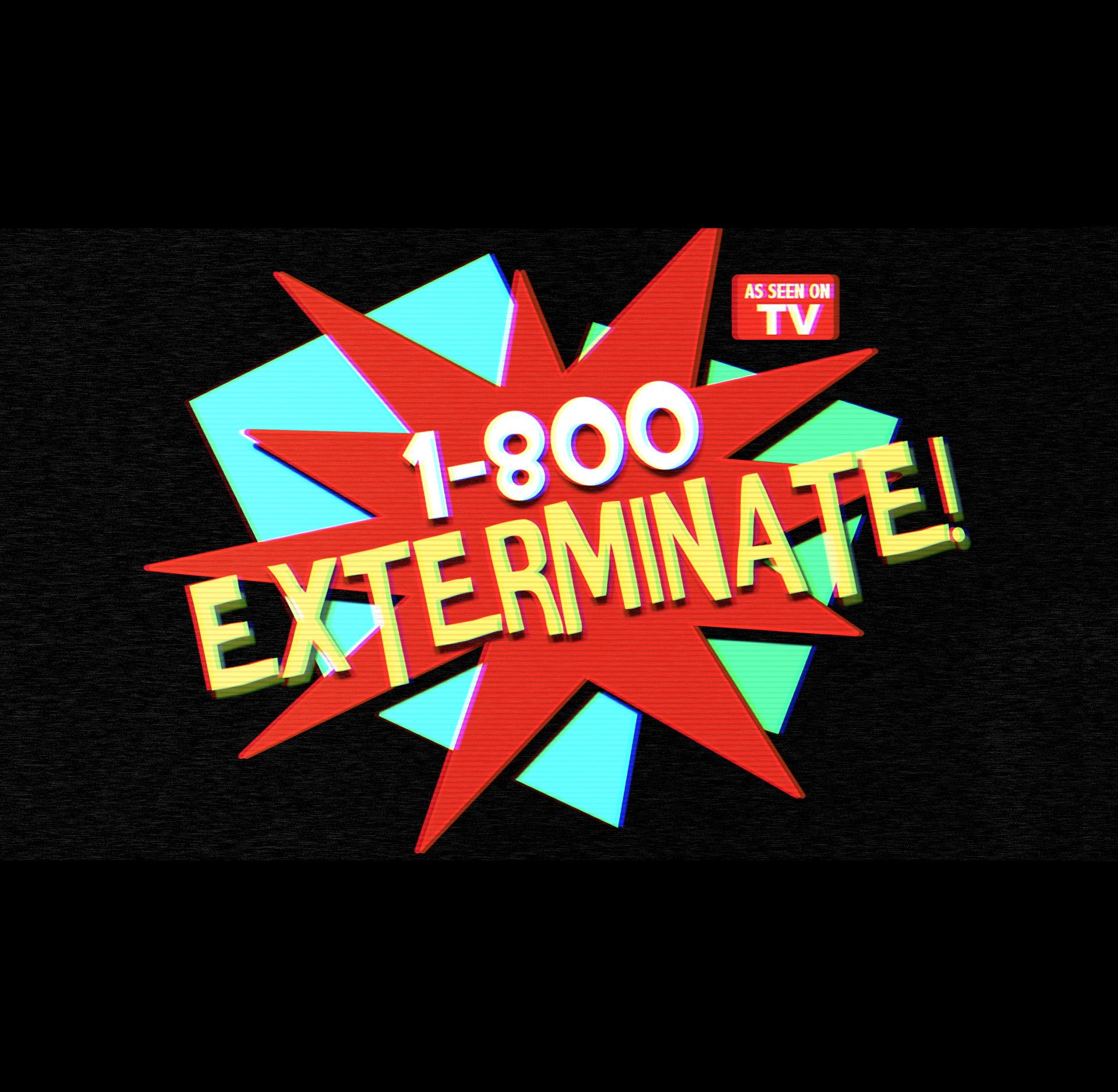 1-800-EXTERMINATE!