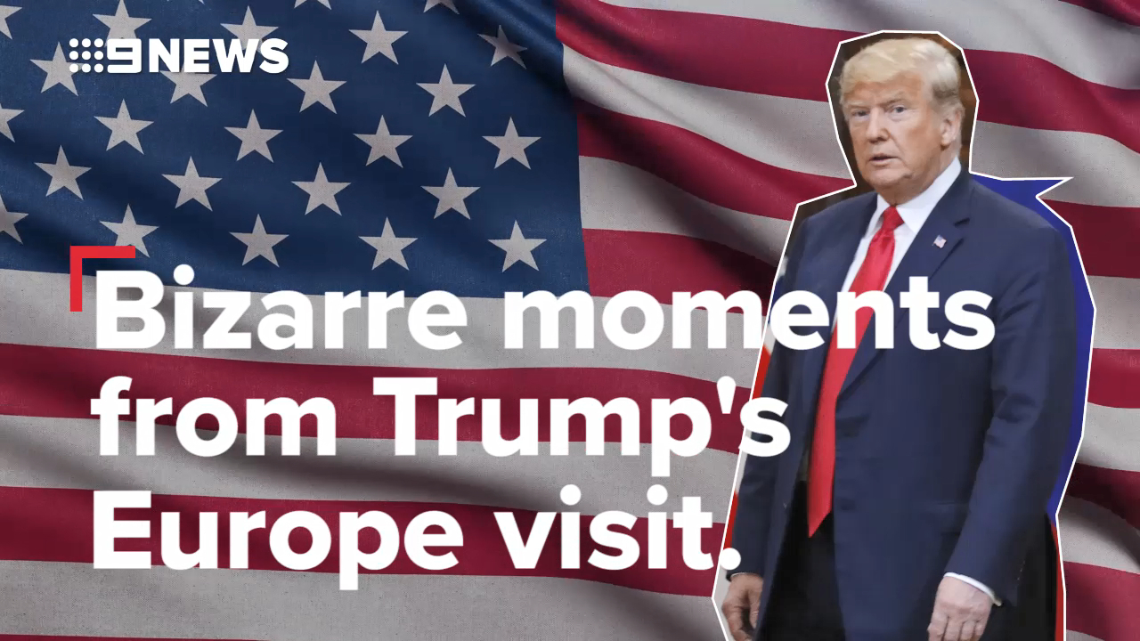 Bizarre moments from Trump's Europe visit