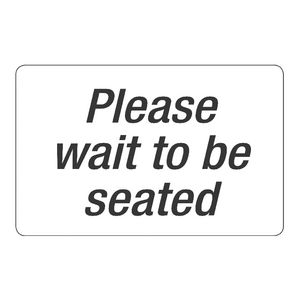 Please Wait to be Seated Sign 203 x 305mm
