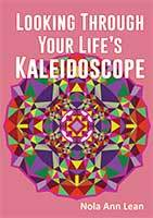 Looking Through Your Life's Kaleidoscope by Nola Ann Lean