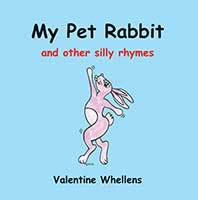 My Pet Rabbit and other silly rhymes by Valentine Whellens