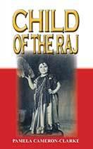 Child of the Raj by Pamela Cameron-Clarke