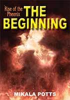 Rise of the Phoenix - Book 1 - the Beginning by Mikala Potts