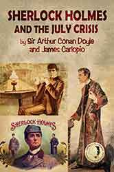 Sherlock Holmes and the July Crisis by James Carlopio