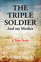 The Triple Soldier And My Mother by Andrew Faron