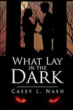 What Lay in the Dark, Casey L Nash