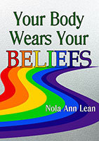 Your Body Wears Your Beliefs by Nola Ann Lean