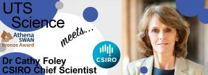 Image of CSIRO Chief Scientist Cathy Foley. Text on image: UTS Science meets Dr Cathy Foley CSIRO Chief Scientist. Athena SWAN Bronze Award. CSIRO.