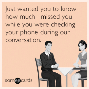 illustration of man and woman at table with text Just wanted you to know how much I missed you while you were checking your phone during our conversation