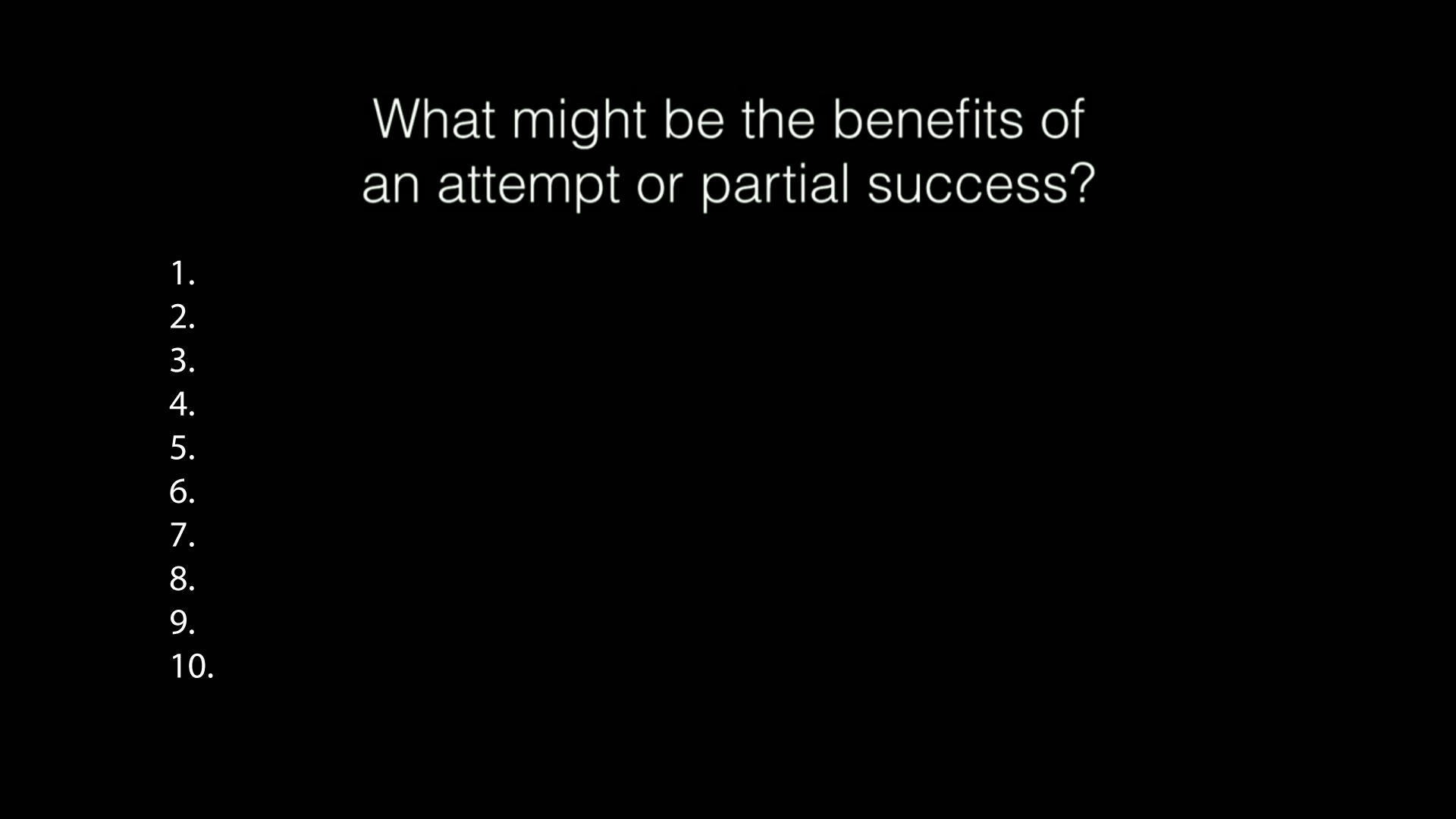 Black square with question 'what might be the benefits of an attempt or partial success?' as title