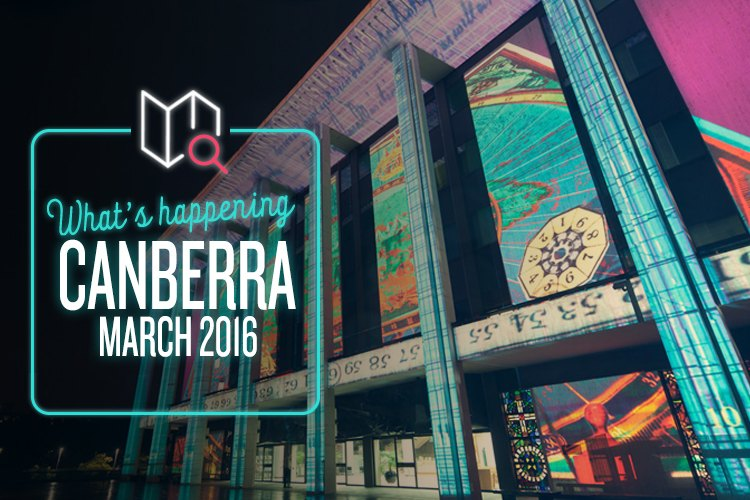 What's Happening in Canberra this March 2016