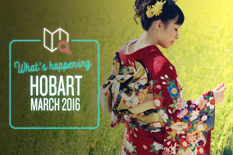 Whats Happening in Hobart this March 2016