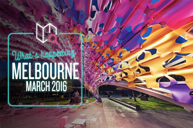 Whats Happening in Melbourne this March 2016