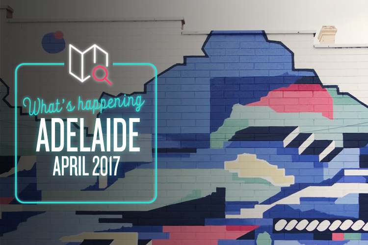 whats-happening-april-2017-adelaide