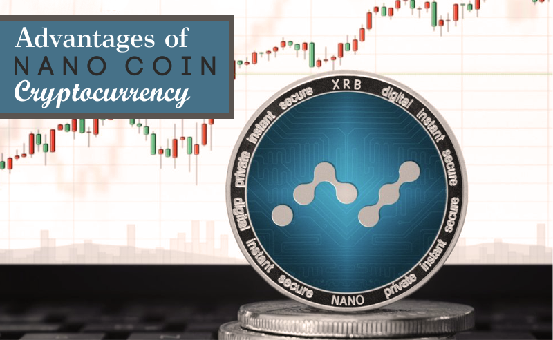 Advantages of nano coin cryptocurrency